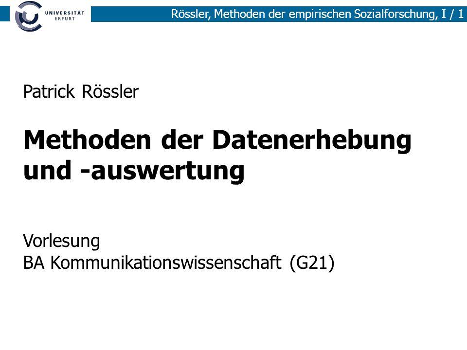 Rössler, Methoden der empirischen Sozialforschung, I / 1 Patrick Rössler Methoden der Datenerhebung und -auswertung Vorlesung BA Kommunikationswissens