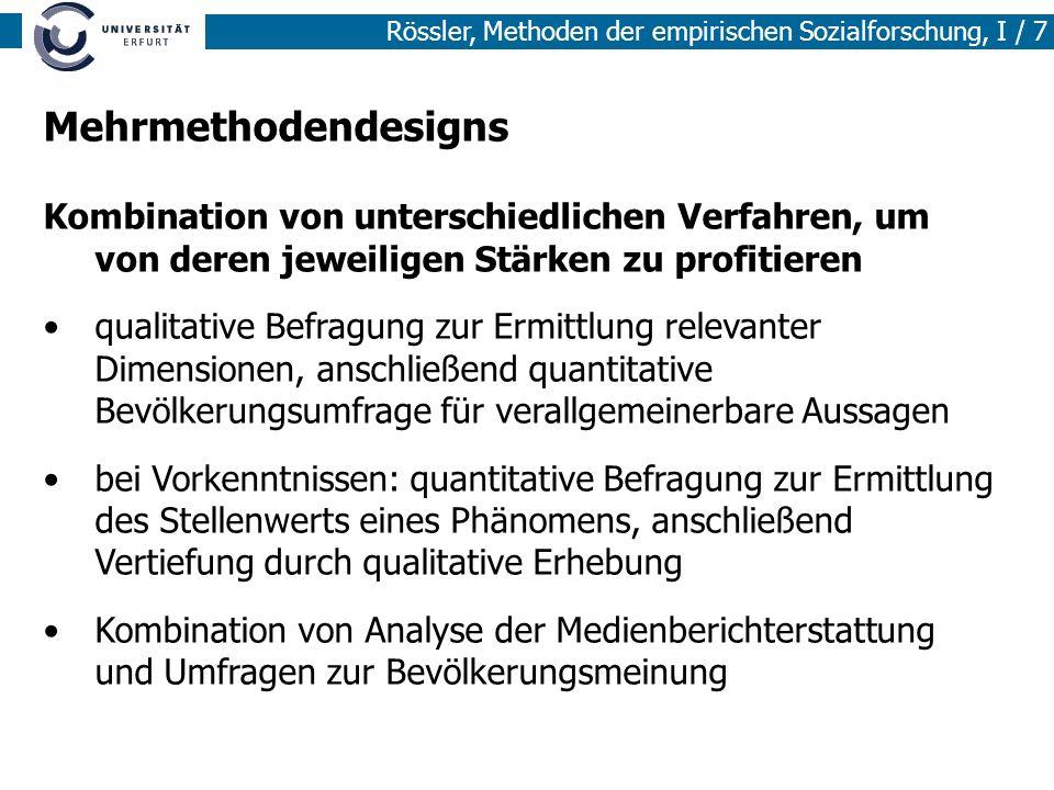 Rössler, Methoden der empirischen Sozialforschung, I / 7 Mehrmethodendesigns Kombination von unterschiedlichen Verfahren, um von deren jeweiligen Stär