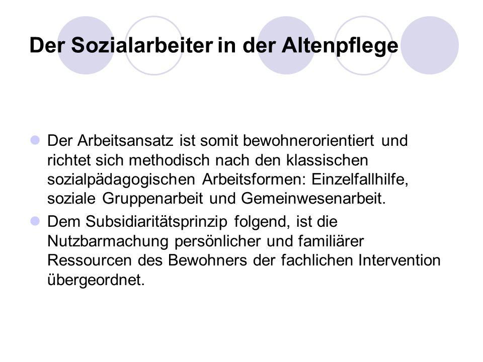 Der Sozialarbeiter in der Altenpflege Der Arbeitsansatz ist somit bewohnerorientiert und richtet sich methodisch nach den klassischen sozialpädagogisc