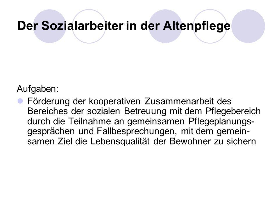 Der Sozialarbeiter in der Altenpflege Aufgaben: Förderung der kooperativen Zusammenarbeit des Bereiches der sozialen Betreuung mit dem Pflegebereich d