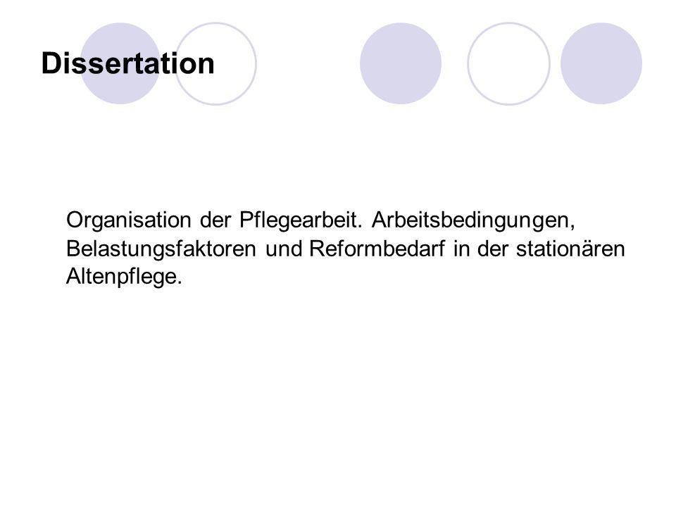 Dissertation Organisation der Pflegearbeit. Arbeitsbedingungen, Belastungsfaktoren und Reformbedarf in der stationären Altenpflege.