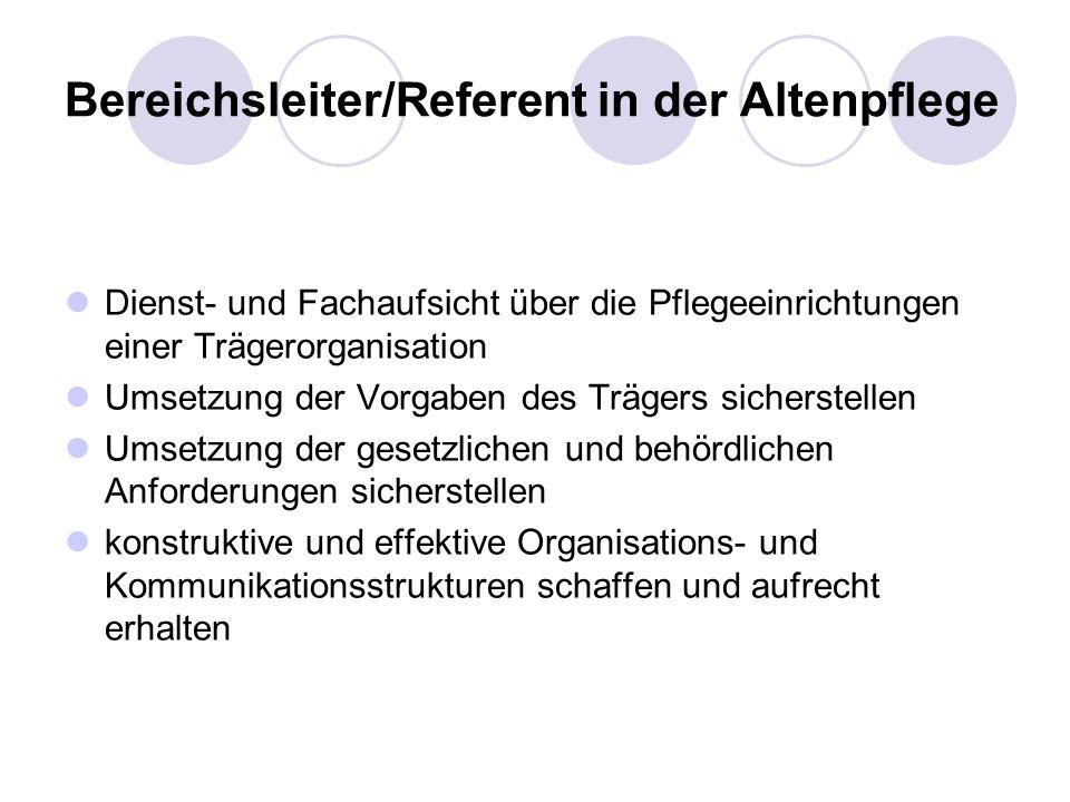 Bereichsleiter/Referent in der Altenpflege Dienst- und Fachaufsicht über die Pflegeeinrichtungen einer Trägerorganisation Umsetzung der Vorgaben des T