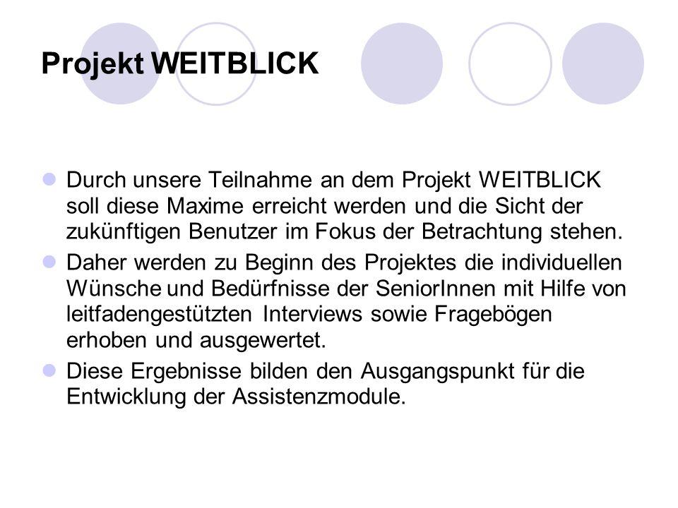 Projekt WEITBLICK Durch unsere Teilnahme an dem Projekt WEITBLICK soll diese Maxime erreicht werden und die Sicht der zukünftigen Benutzer im Fokus de