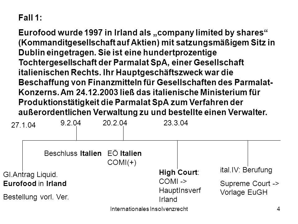 Internationales Insolvenzrecht4 Fall 1: Eurofood wurde 1997 in Irland als company limited by shares (Kommanditgesellschaft auf Aktien) mit satzungsmäß