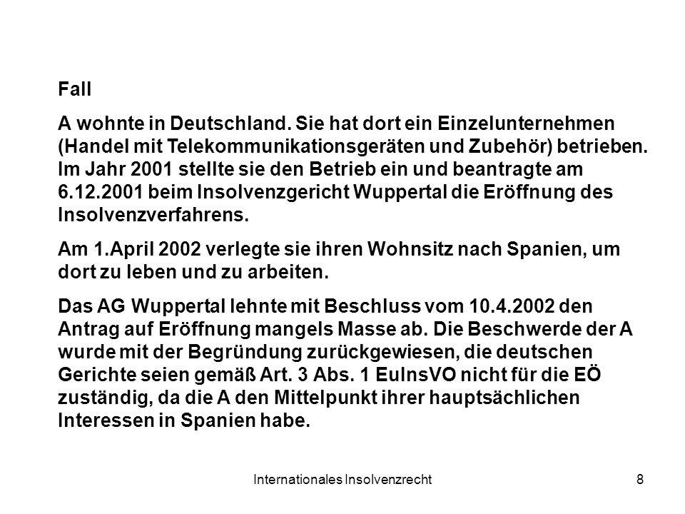 Internationales Insolvenzrecht8 Fall A wohnte in Deutschland. Sie hat dort ein Einzelunternehmen (Handel mit Telekommunikationsgeräten und Zubehör) be