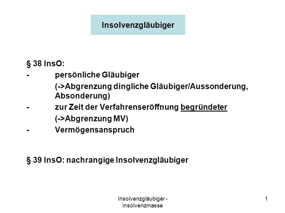 Insolvenzgläubiger - Insolvenzmasse 1 Insolvenzgläubiger § 38 InsO: -persönliche Gläubiger (->Abgrenzung dingliche Gläubiger/Aussonderung, Absonderung