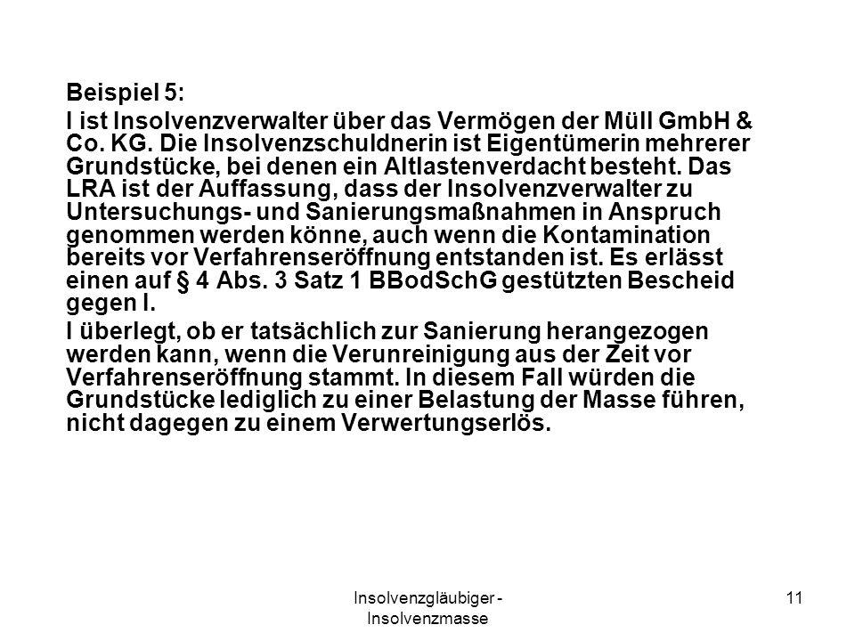 Insolvenzgläubiger - Insolvenzmasse 11 Beispiel 5: I ist Insolvenzverwalter über das Vermögen der Müll GmbH & Co. KG. Die Insolvenzschuldnerin ist Eig