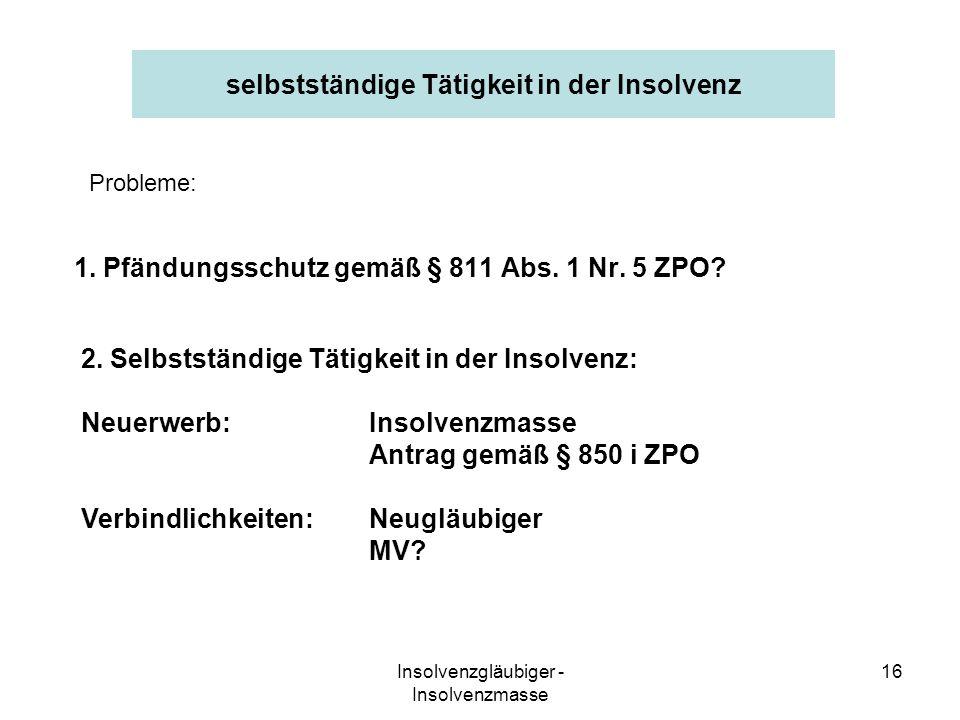 Insolvenzgläubiger - Insolvenzmasse 16 selbstständige Tätigkeit in der Insolvenz 1. Pfändungsschutz gemäß § 811 Abs. 1 Nr. 5 ZPO? 2. Selbstständige Tä