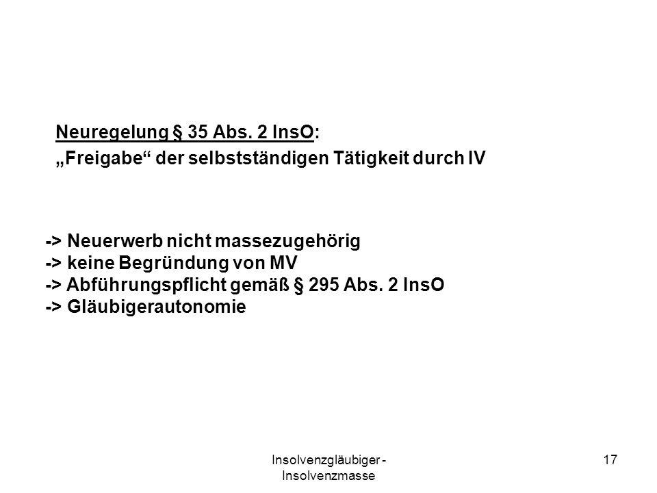 Insolvenzgläubiger - Insolvenzmasse 17 Neuregelung § 35 Abs. 2 InsO: Freigabe der selbstständigen Tätigkeit durch IV -> Neuerwerb nicht massezugehörig