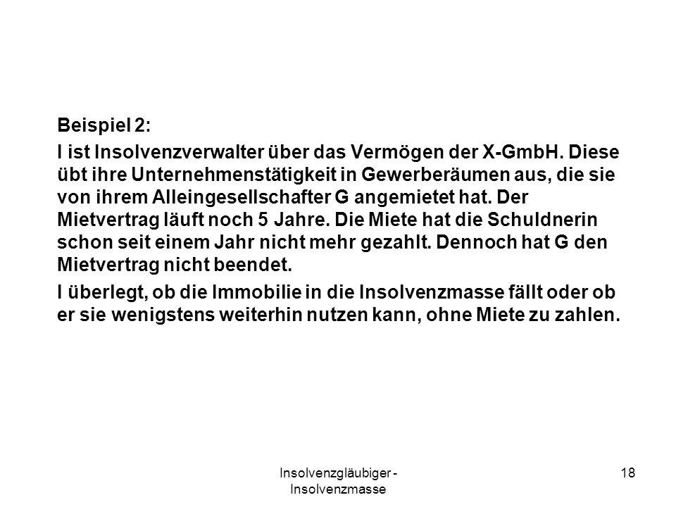 Insolvenzgläubiger - Insolvenzmasse 18 Beispiel 2: I ist Insolvenzverwalter über das Vermögen der X-GmbH. Diese übt ihre Unternehmenstätigkeit in Gewe