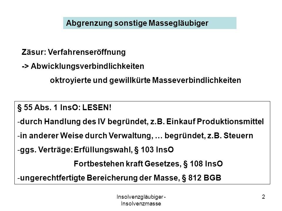 Insolvenzgläubiger - Insolvenzmasse 2 Abgrenzung sonstige Massegläubiger Zäsur: Verfahrenseröffnung -> Abwicklungsverbindlichkeiten oktroyierte und ge
