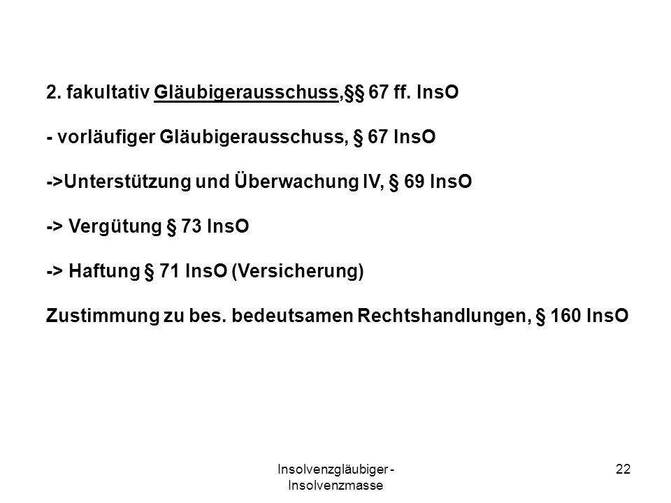 Insolvenzgläubiger - Insolvenzmasse 22 2. fakultativ Gläubigerausschuss,§§ 67 ff. InsO - vorläufiger Gläubigerausschuss, § 67 InsO ->Unterstützung und