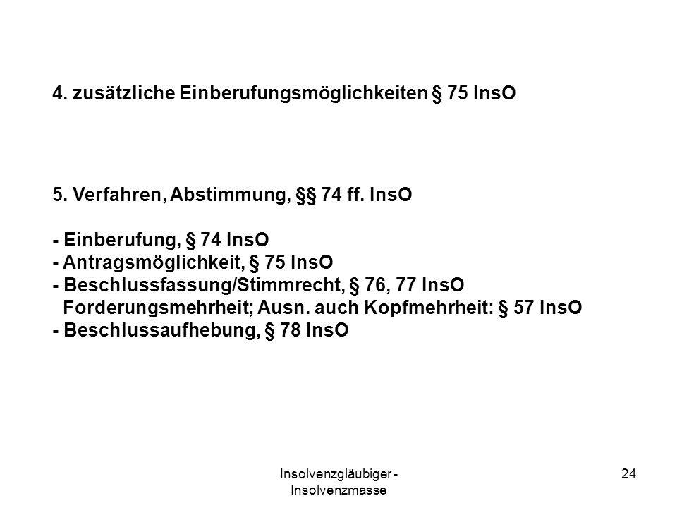Insolvenzgläubiger - Insolvenzmasse 24 4. zusätzliche Einberufungsmöglichkeiten § 75 InsO 5. Verfahren, Abstimmung, §§ 74 ff. InsO - Einberufung, § 74