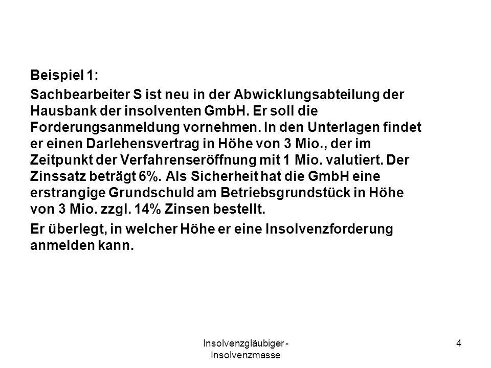 Insolvenzgläubiger - Insolvenzmasse 4 Beispiel 1: Sachbearbeiter S ist neu in der Abwicklungsabteilung der Hausbank der insolventen GmbH. Er soll die