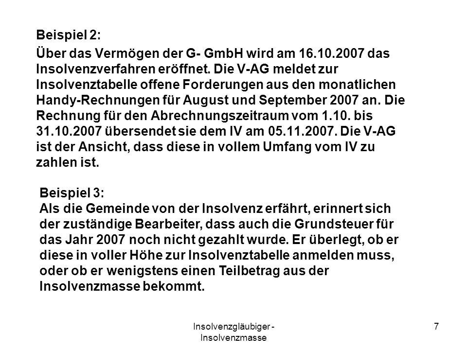 Insolvenzgläubiger - Insolvenzmasse 7 Beispiel 2: Über das Vermögen der G- GmbH wird am 16.10.2007 das Insolvenzverfahren eröffnet. Die V-AG meldet zu