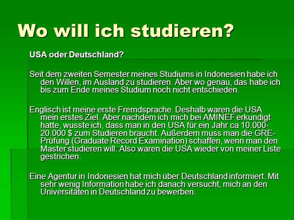 Wo will ich studieren? USA oder Deutschland? Seit dem zweiten Semester meines Studiums in Indonesien habe ich den Willen, im Ausland zu studieren. Abe
