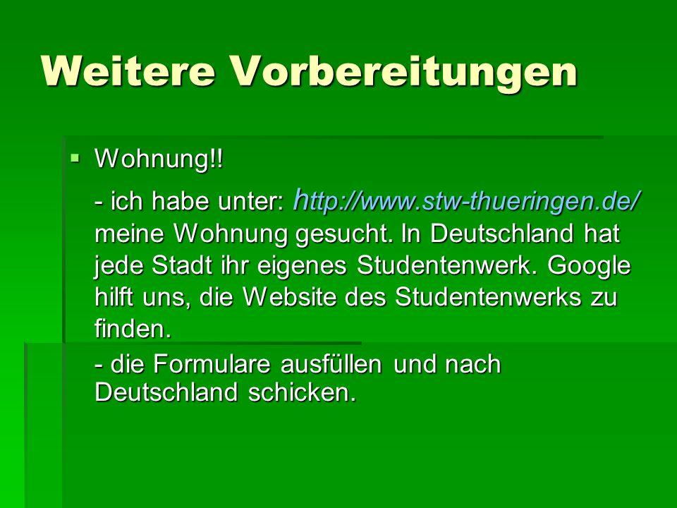 Weitere Vorbereitungen Wohnung!! Wohnung!! - ich habe unter: h ttp://www.stw-thueringen.de/ meine Wohnung gesucht. In Deutschland hat jede Stadt ihr e