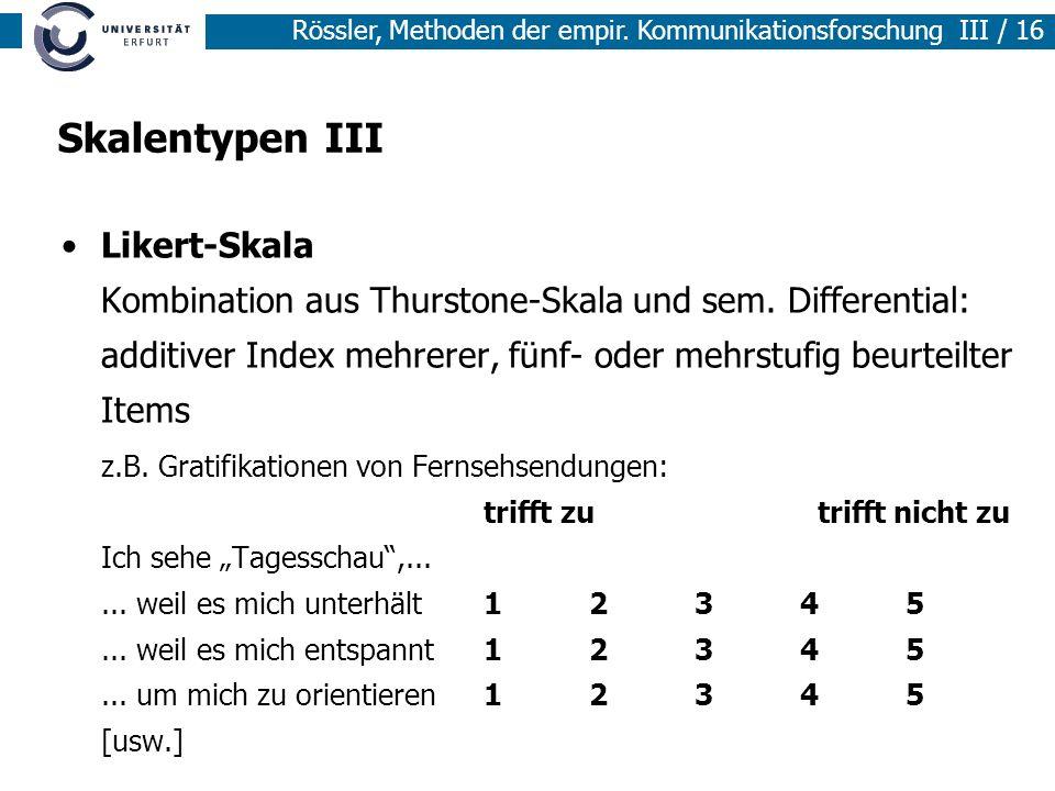 Rössler, Methoden der empir. Kommunikationsforschung III / 16 Skalentypen III Likert-Skala Kombination aus Thurstone-Skala und sem. Differential: addi