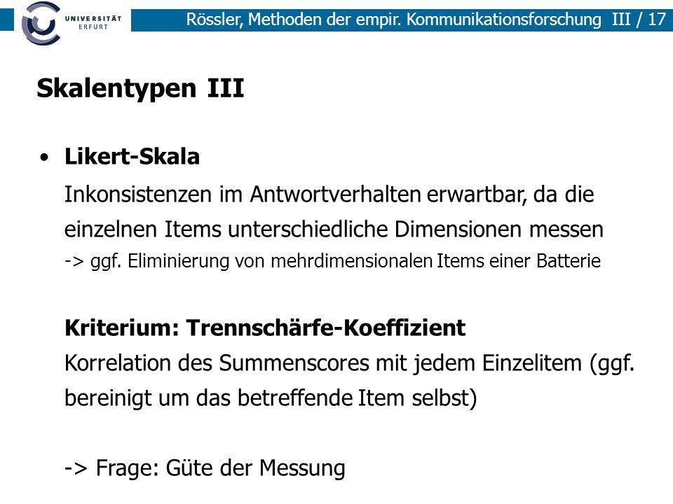 Rössler, Methoden der empir. Kommunikationsforschung III / 17 Skalentypen III Likert-Skala Inkonsistenzen im Antwortverhalten erwartbar, da die einzel