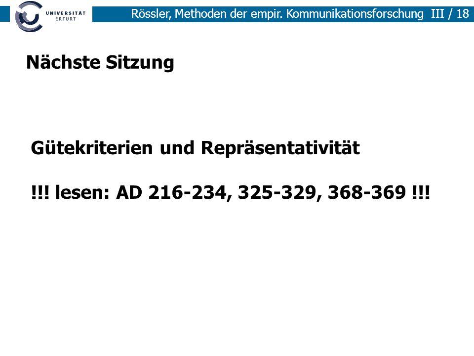 Rössler, Methoden der empir. Kommunikationsforschung III / 18 Nächste Sitzung Gütekriterien und Repräsentativität !!! lesen: AD 216-234, 325-329, 368-