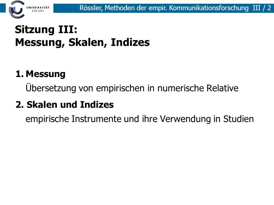 Rössler, Methoden der empir. Kommunikationsforschung III / 2 Sitzung III: Messung, Skalen, Indizes 1.Messung Übersetzung von empirischen in numerische