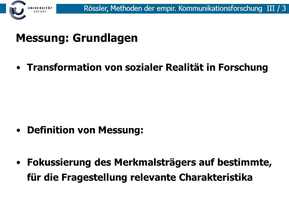 Rössler, Methoden der empir. Kommunikationsforschung III / 3 Messung: Grundlagen Transformation von sozialer Realität in Forschung Definition von Mess