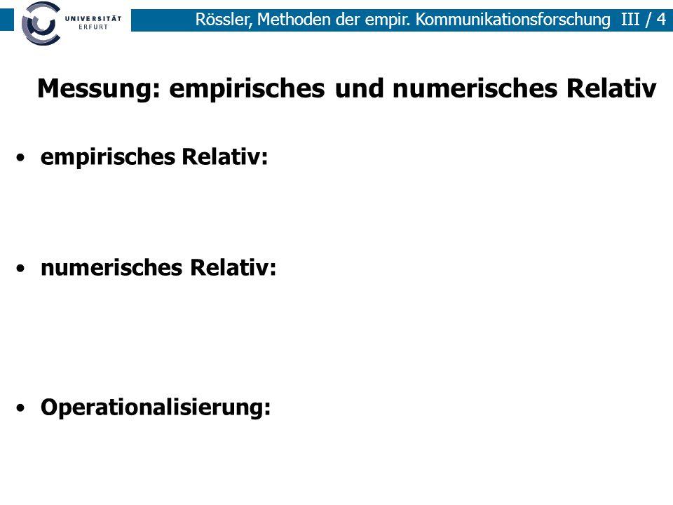 Rössler, Methoden der empir. Kommunikationsforschung III / 4 Messung: empirisches und numerisches Relativ empirisches Relativ: numerisches Relativ: Op