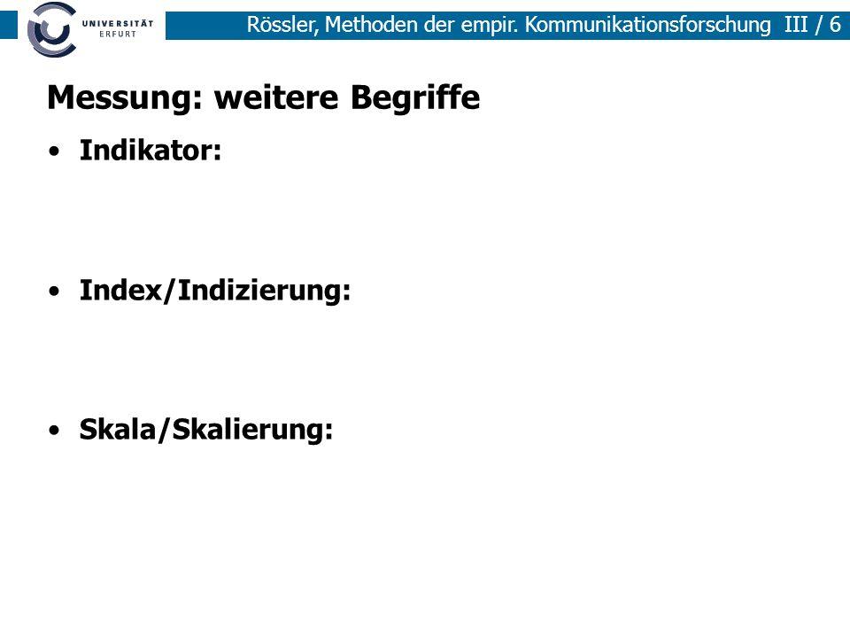 Rössler, Methoden der empir. Kommunikationsforschung III / 6 Messung: weitere Begriffe Indikator: Index/Indizierung: Skala/Skalierung: