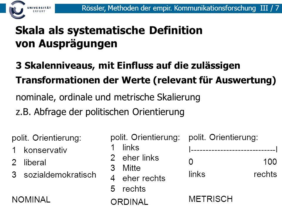 Rössler, Methoden der empir. Kommunikationsforschung III / 7 Skala als systematische Definition von Ausprägungen 3 Skalenniveaus, mit Einfluss auf die