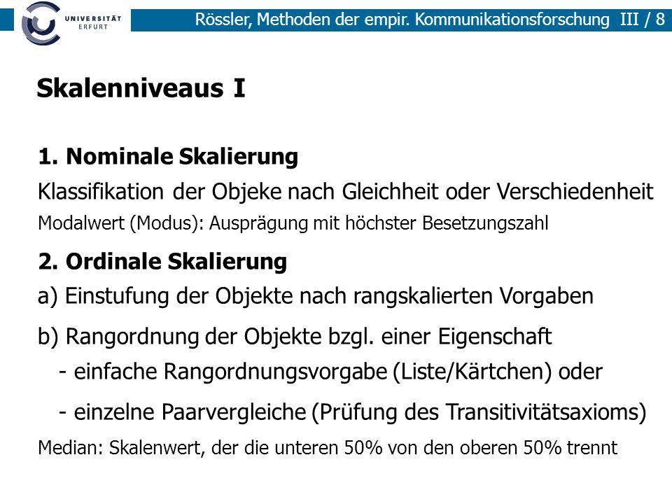 Rössler, Methoden der empir. Kommunikationsforschung III / 8 Skalenniveaus I 1. Nominale Skalierung Klassifikation der Objeke nach Gleichheit oder Ver