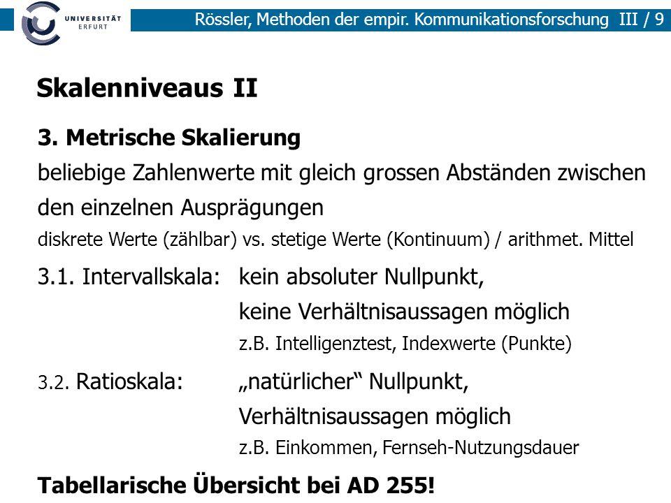 Rössler, Methoden der empir. Kommunikationsforschung III / 9 Skalenniveaus II 3. Metrische Skalierung beliebige Zahlenwerte mit gleich grossen Abständ
