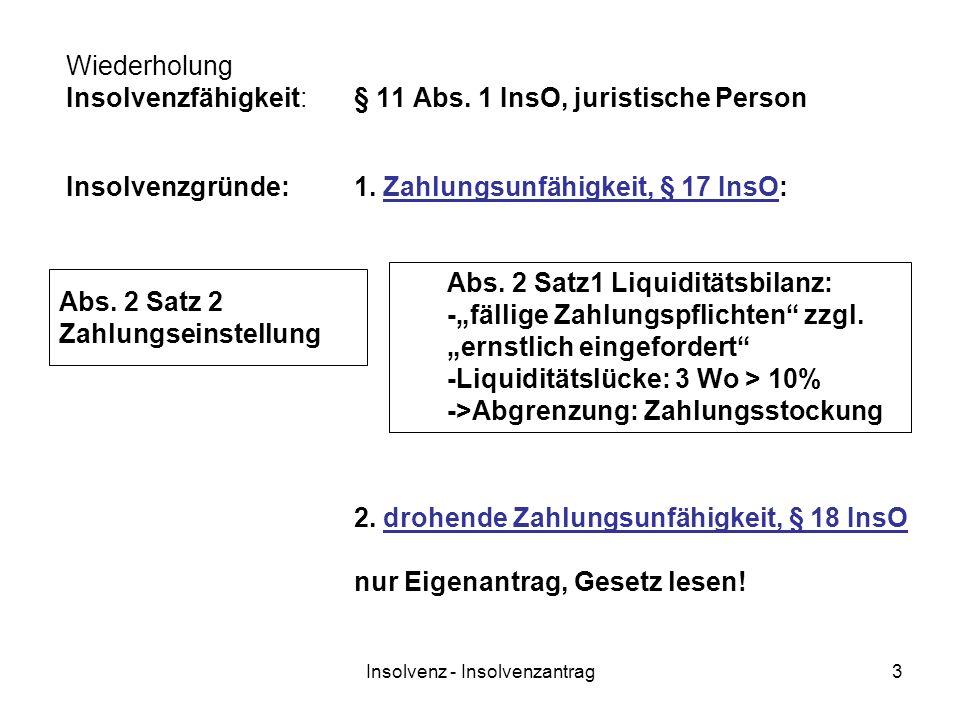 Insolvenz - Insolvenzantrag3 Wiederholung Insolvenzfähigkeit:§ 11 Abs. 1 InsO, juristische Person Abs. 2 Satz1 Liquiditätsbilanz: -fällige Zahlungspfl