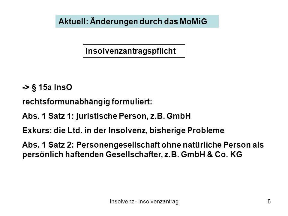 Insolvenz - Insolvenzantrag5 Aktuell: Änderungen durch das MoMiG -> § 15a InsO rechtsformunabhängig formuliert: Abs. 1 Satz 1: juristische Person, z.B