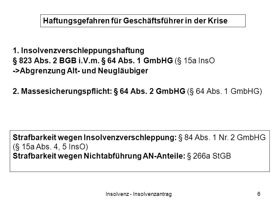 Insolvenz - Insolvenzantrag6 1. Insolvenzverschleppungshaftung § 823 Abs. 2 BGB i.V.m. § 64 Abs. 1 GmbHG (§ 15a InsO ->Abgrenzung Alt- und Neugläubige