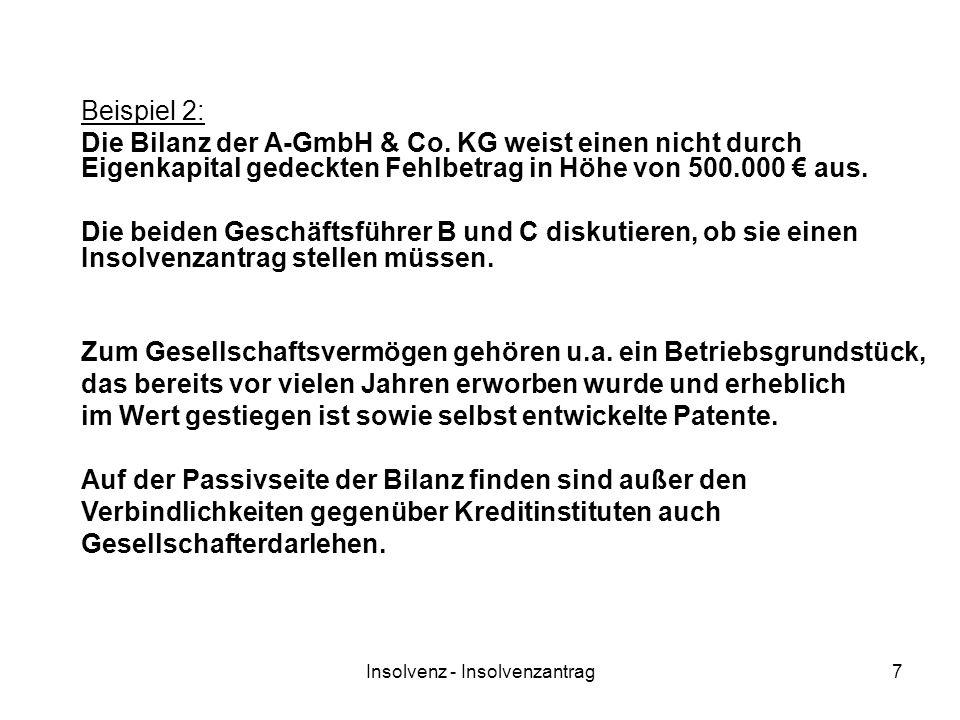 Insolvenz - Insolvenzantrag7 Beispiel 2: Die Bilanz der A-GmbH & Co. KG weist einen nicht durch Eigenkapital gedeckten Fehlbetrag in Höhe von 500.000