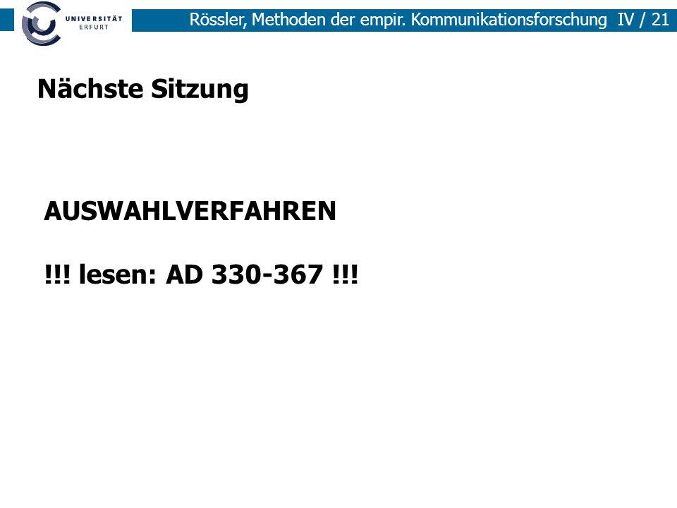 Rössler, Methoden der empir.Kommunikationsforschung IV / 21 Nächste Sitzung AUSWAHLVERFAHREN !!.