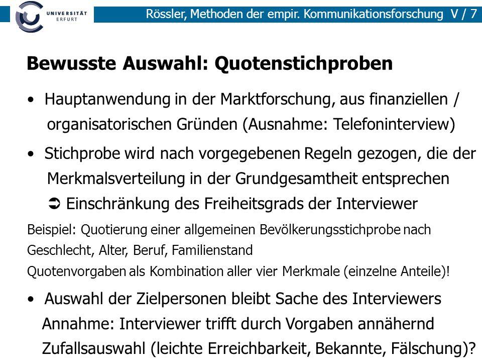 Rössler, Methoden der empir. Kommunikationsforschung V / 7 Bewusste Auswahl: Quotenstichproben Hauptanwendung in der Marktforschung, aus finanziellen