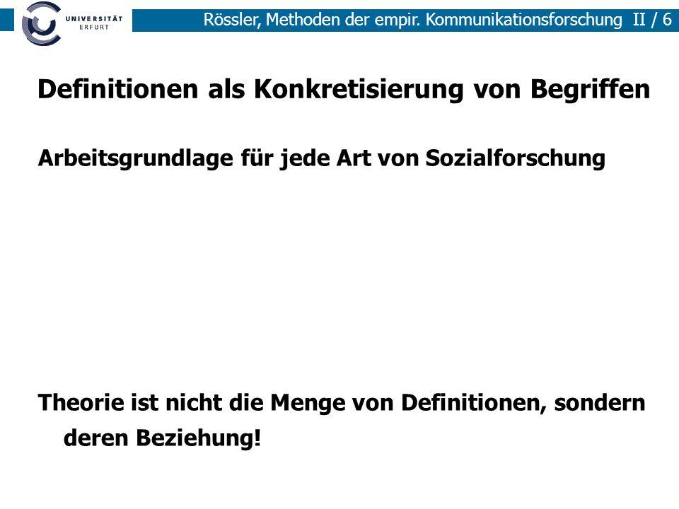 Methoden der empirischen Sozialforschung I / 6 Rössler, Methoden der empir. Kommunikationsforschung II / 6 Definitionen als Konkretisierung von Begrif