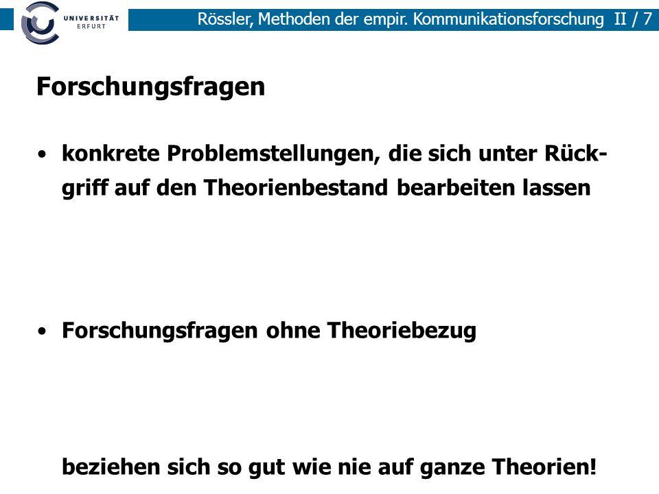 Methoden der empirischen Sozialforschung I / 7 Rössler, Methoden der empir. Kommunikationsforschung II / 7 Forschungsfragen konkrete Problemstellungen