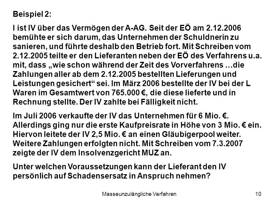 Masseunzulängliche Verfahren10 Beispiel 2: I ist IV über das Vermögen der A-AG. Seit der EÖ am 2.12.2006 bemühte er sich darum, das Unternehmen der Sc
