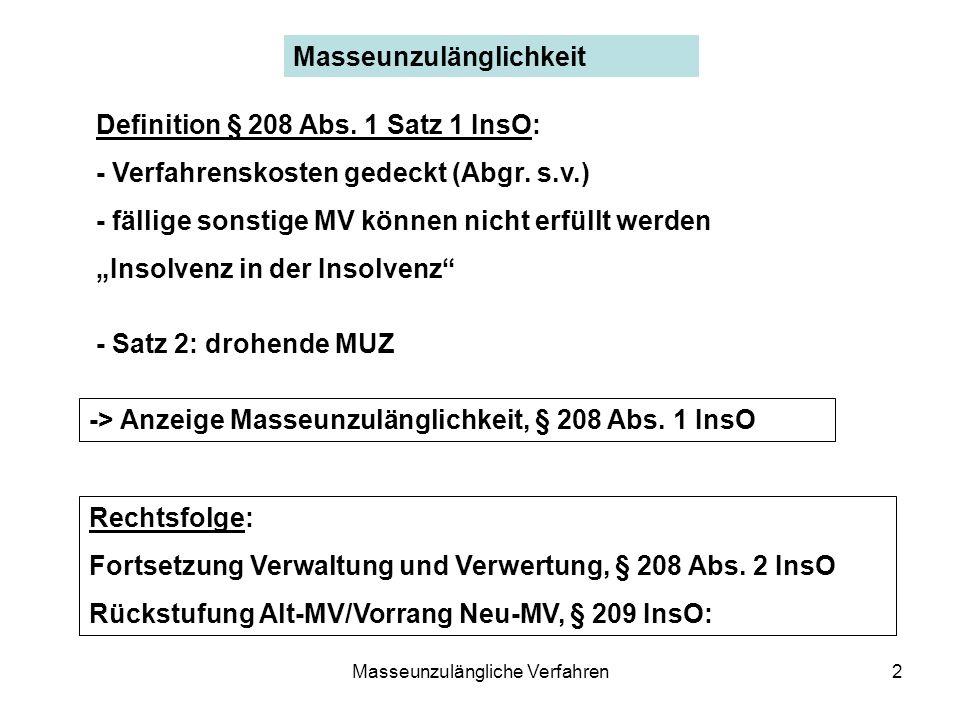 Masseunzulängliche Verfahren2 Masseunzulänglichkeit Definition § 208 Abs. 1 Satz 1 InsO: - Verfahrenskosten gedeckt (Abgr. s.v.) - fällige sonstige MV