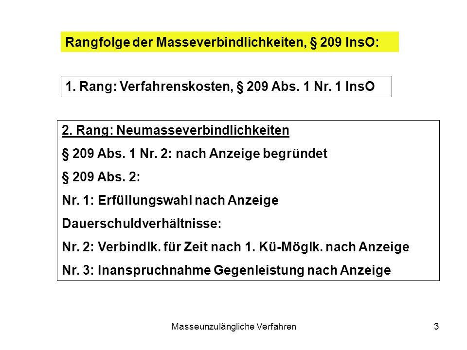 Masseunzulängliche Verfahren3 Rangfolge der Masseverbindlichkeiten, § 209 InsO: 1. Rang: Verfahrenskosten, § 209 Abs. 1 Nr. 1 InsO 2. Rang: Neumasseve