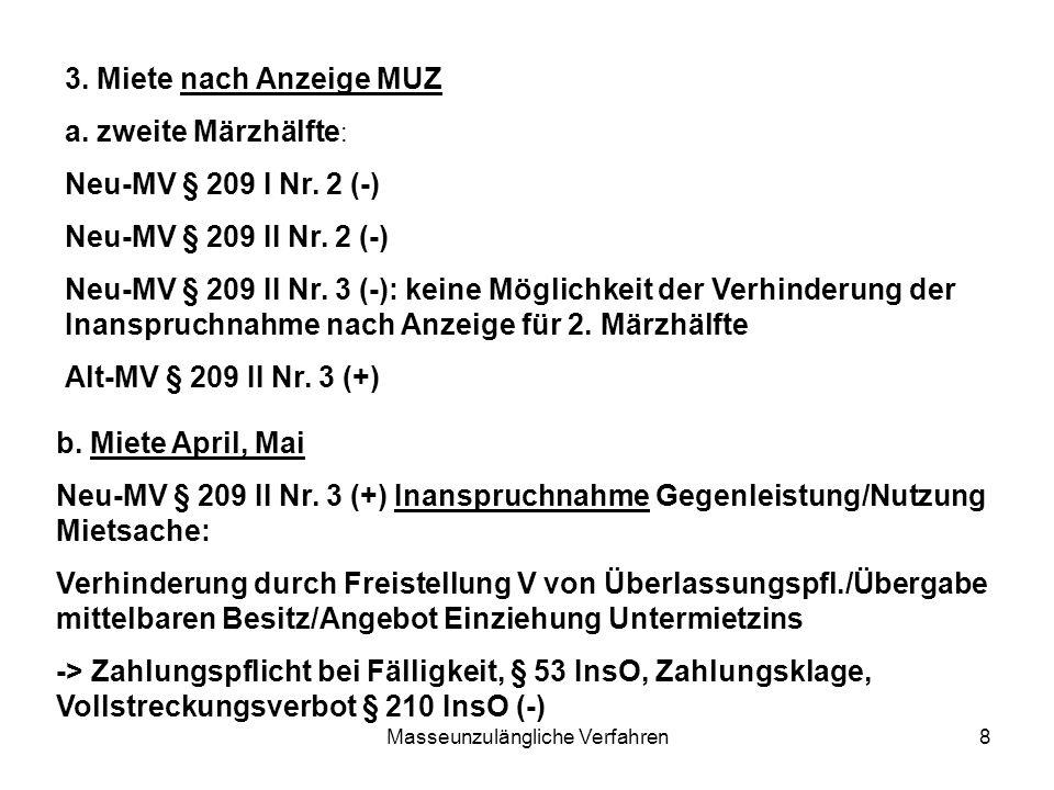 Masseunzulängliche Verfahren9 Problem: zweite Masseunzulänglichkeit = Masse reicht auch nicht zur Befriedigung aller Neu-MV aus - gesetzlich nicht geregelt - quotale Befriedigung der Neu-MV entsprechend § 209 Abs.