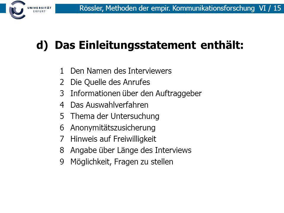 Rössler, Methoden der empir. Kommunikationsforschung VI / 15 d) Das Einleitungsstatement enthält: 1Den Namen des Interviewers 2Die Quelle des Anrufes