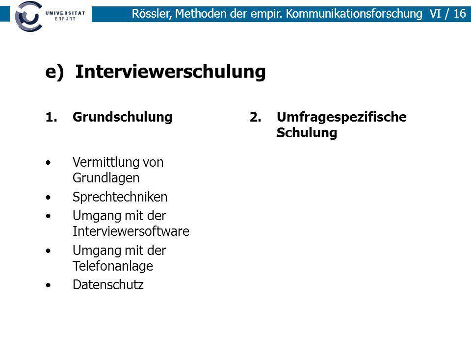 Rössler, Methoden der empir. Kommunikationsforschung VI / 16 e) Interviewerschulung 1.Grundschulung Vermittlung von Grundlagen Sprechtechniken Umgang