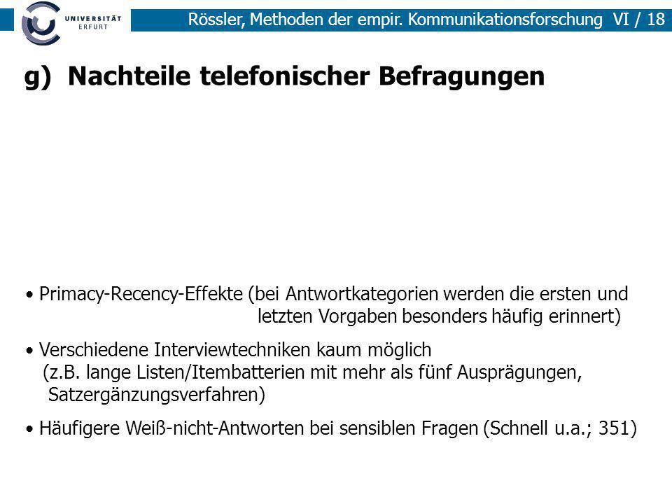 Rössler, Methoden der empir. Kommunikationsforschung VI / 18 g) Nachteile telefonischer Befragungen Primacy-Recency-Effekte (bei Antwortkategorien wer
