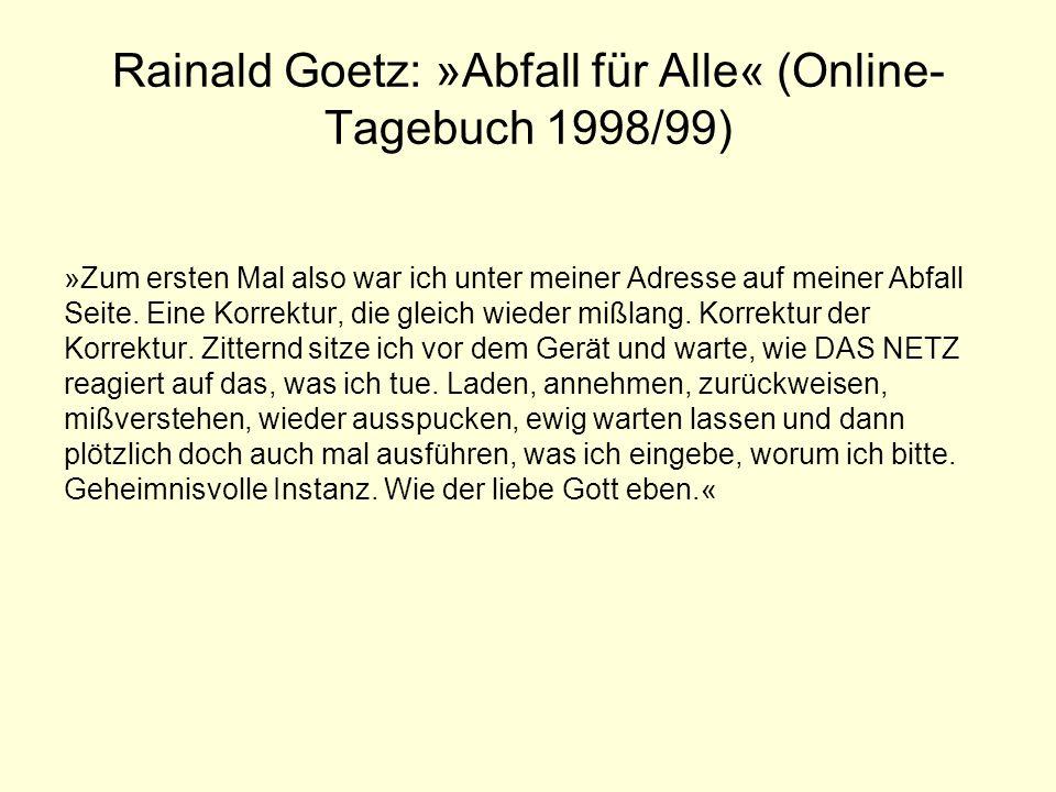 Rainald Goetz: »Abfall für Alle« (Online- Tagebuch 1998/99) »Zum ersten Mal also war ich unter meiner Adresse auf meiner Abfall Seite. Eine Korrektur,