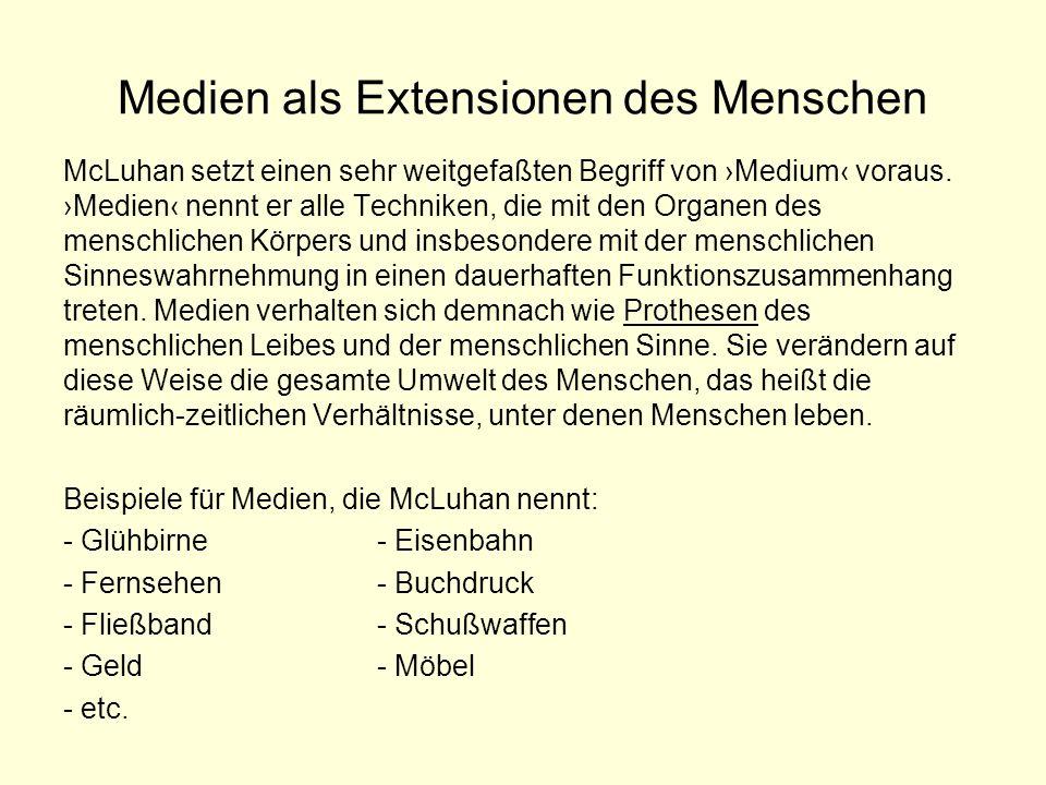 Medien als Extensionen des Menschen McLuhan setzt einen sehr weitgefaßten Begriff von Medium voraus. Medien nennt er alle Techniken, die mit den Organ