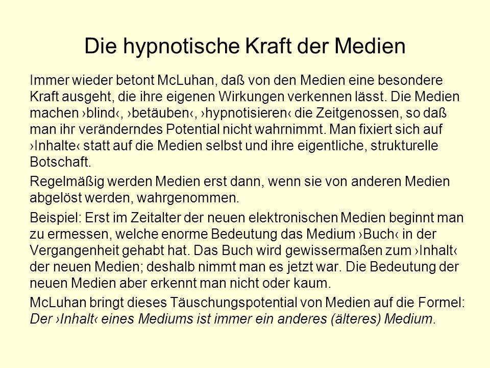 Die hypnotische Kraft der Medien Immer wieder betont McLuhan, daß von den Medien eine besondere Kraft ausgeht, die ihre eigenen Wirkungen verkennen lä