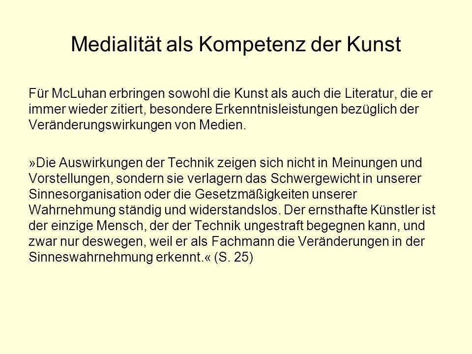 Medialität als Kompetenz der Kunst Für McLuhan erbringen sowohl die Kunst als auch die Literatur, die er immer wieder zitiert, besondere Erkenntnislei